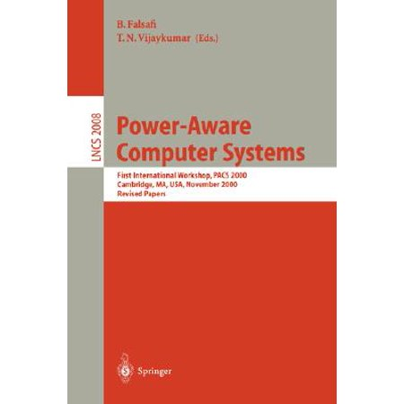 Power-Aware Computer Systems : First International Workshop, Pacs 2000 Cambridge, Ma, Usa, November 12, 2000 Revised Papers (Power Workshop 8)