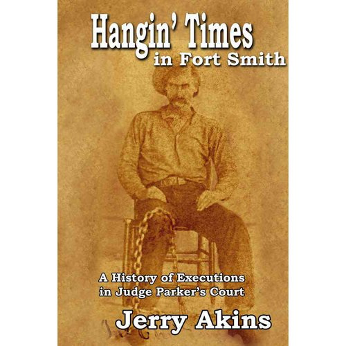 Hangin' Times in Fort Smith: A History of Executions in Judge Parker's Court