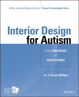 Interior Design for Autism from Childhood to Adolescence (Wiley E-book Design Shorts)