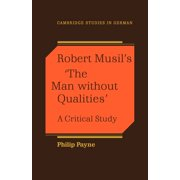 Cambridge Studies in German: Robert Musil's 'The Man Without Qualities': A Critical Study (Paperback)