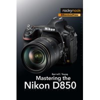 The Mastering Camera Guide: Mastering the Nikon D850 (Paperback)