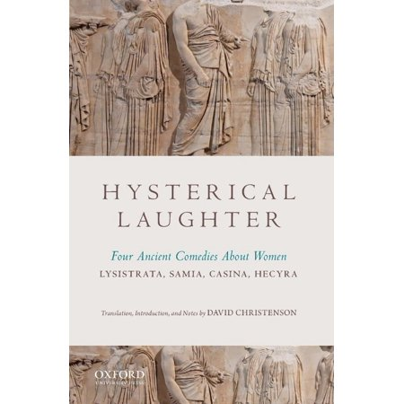 Hysterical Laughter: Four Ancient Comedies About Women: Lysistrata, Samia, Casina, Hecyra