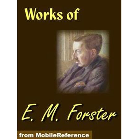 - Works Of E. M. Forster: Howards End, The Longest Journey, A Room With A View, Where Angels Fear To Tread And The Machine Stops (Mobi Collected Works) - eBook