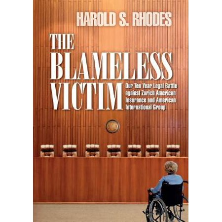 The Blameless Victim  Our Ten Year Legal Battle Against Zurich American Insurance And American International Group