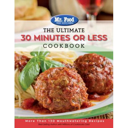 Mr. Food Test Kitchen - The Ultimate 30 Minutes or Less Cookbook : More Than 130 Mouthwatering - Last Minute Halloween Food