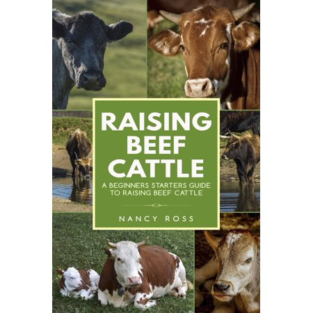 Raising Beef Cattle: A Beginner's Starters Guide to Raising Beef Cattle -
