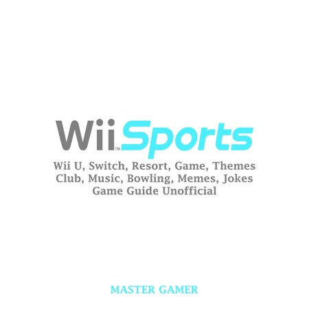 Wii Sports, Wii U, Switch, Resort, Game, Themes, Club, Music, Bowling,  Memes, Jokes, Game Guide Unofficial - Audiobook