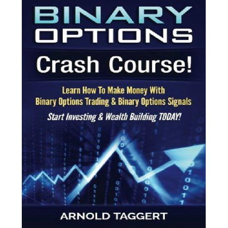 Binary Options: Crash Course! Learn How to Make Money with Binary Options Trading & Binary Options Signals - Start Investing & Wealth