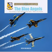 The Blue Angels : The US Navy's Flight Demonstration Team, 1946 to the Present