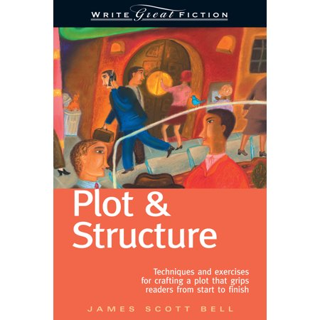 Structure Series - Plot & Structure : Techniques and Exercises for Crafting a Plot That Grips Readers from Start to Finish