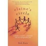 Elaine's Circle : A Teacher, a Student, a Classroom, and One Unforgettable Year