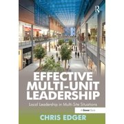 Effective Multi-Unit Leadership: Local Leadership in Multi-Site Situations. Chris Edger (Paperback)