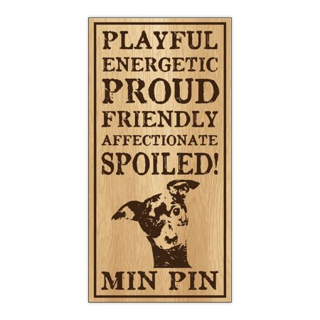 - Wood Dog Breed Personality Sign - Spoiled Min Pin (Miniature Pinscher) - Home, Office, Decor, Decoration, Gifts