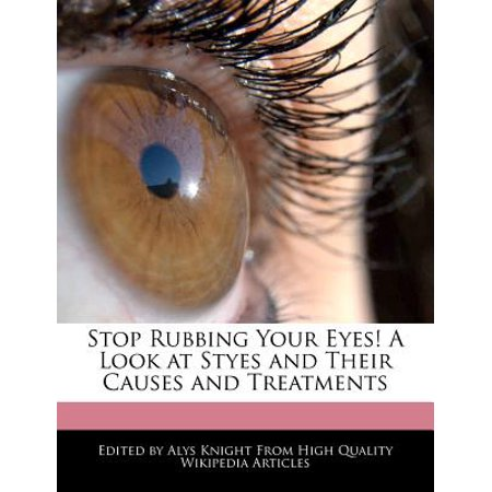 Stop Rubbing Your Eyes! a Look at Styes and Their Causes and