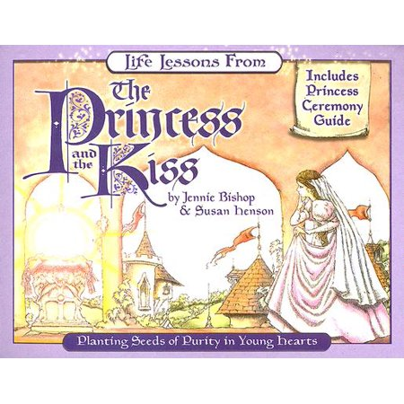 Life Lessons from the Princess and the Kiss : Planting Seeds of Purity in Young