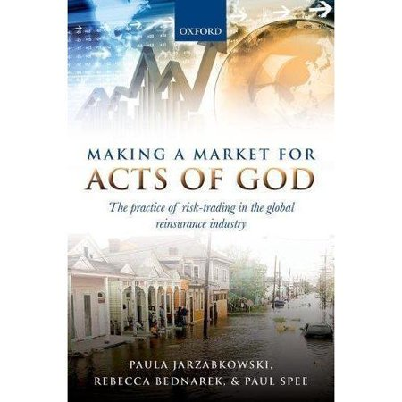 Making A Market For Acts Of God  The Practice Of Risk Trading In The Global Reinsurance Industry