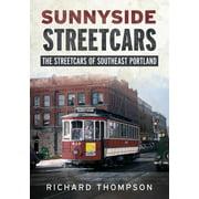 Sunnyside Streetcars: The Streetcars of Southeast Portland (Paperback)