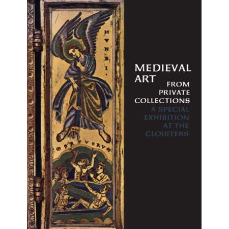 Medieval Art from Private Collections: A Special Exhibition at the Cloisters; October 30, 1968, Through March 30, 1969