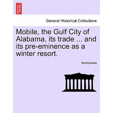 Mobile, the Gulf City of Alabama, Its Trade ... and Its Pre-Eminence as a Winter Resort.](Party City In Mobile Alabama)