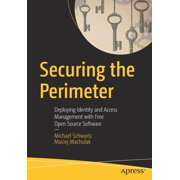 Securing the Perimeter : Deploying Identity and Access Management with Free Open Source Software
