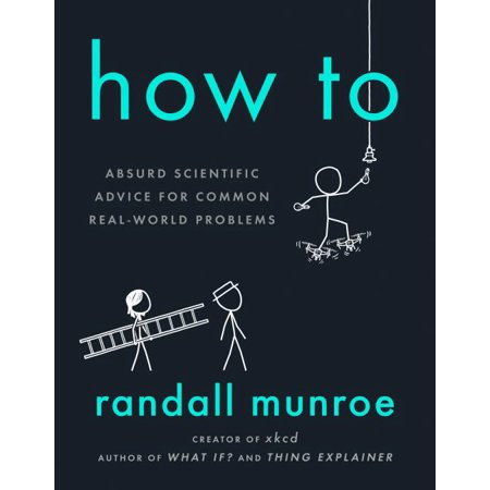 How to : Absurd Scientific Advice for Common Real-World Problems (Hardcover)