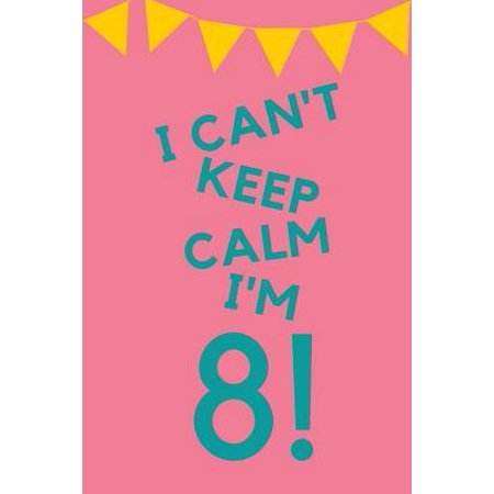 I Can't Keep Calm I'm 8! : Pink Blue Balloons - Eight 8 Yr Old Girl Journal Ideas Notebook - Gift Idea for 8th Happy Birthday Present Note Book Preteen Tween Basket Christmas Stocking Stuffer Filler (Card (Best Christmas Gifts For Tweens)