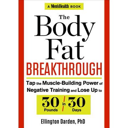 The Body Fat Breakthrough : Tap the Muscle-Building Power of Negative Training and Lose Up to 30 Pounds in 30 (Best Stack For Building Muscle And Losing Fat)