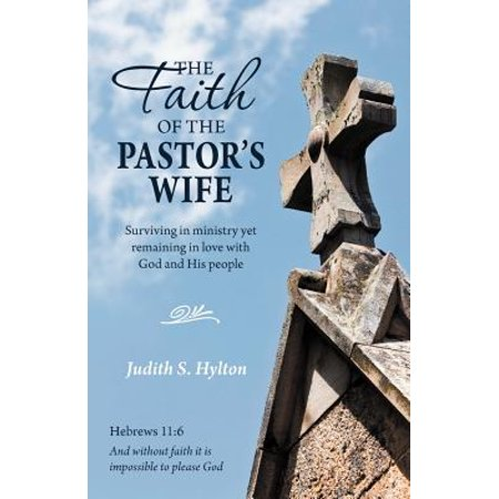 The Faith of the Pastor's Wife : Surviving in Ministry Yet Remaining in Love with God and His