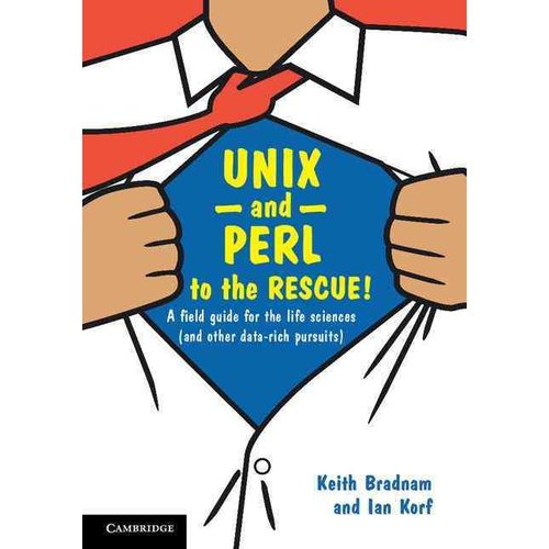 Unix and Perl to the Rescue!: A Field Guide for the Life Sciences and Other Data-rich Pursuits