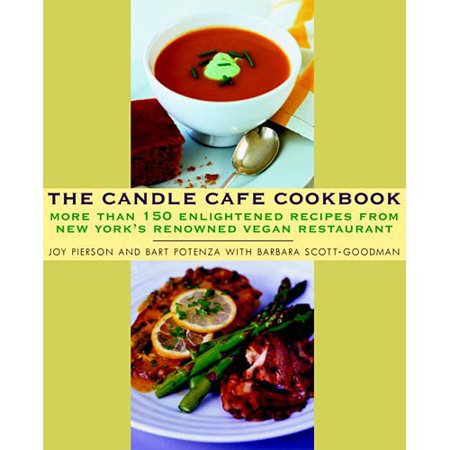 The Candle Cafe Cookbook  More Than 150 Enlightened Recipes From New Yorks Renowned Vegan Restaurant