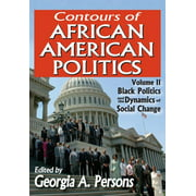 Contours of African American Politics: Volume 2, Black Politics and the Dynamics of Social Change (Paperback)