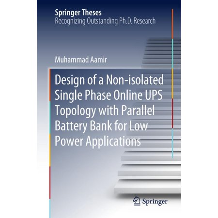 Design of a Non-isolated Single Phase Online UPS Topology with Parallel Battery Bank for Low Power Applications - eBook ()