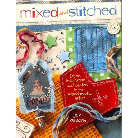 Mixed and Stitched: Fabric Inspiration and How-To's for the Mixed Media Artist