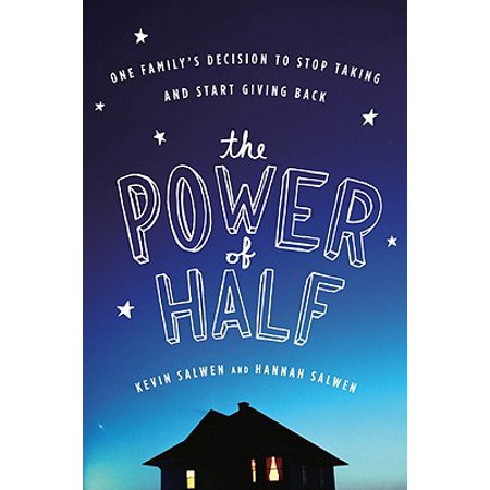 The Power of Half : One Family's Decision to Stop Taking and Start Giving