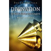 Pagan Portals - Divination : By Rod, Birds and Fingers