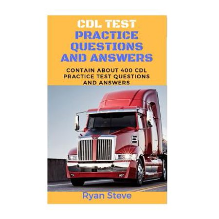 CDL Test Practice Questions and Answers : Contain about 400 CDL Test Practice Questions and the Answers You Need to Ace Your CDL Test and Obtain Your Permit at First