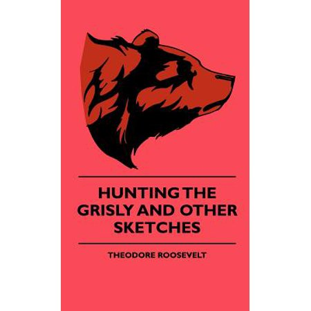 Hunting The Grisly And Other Sketches - An Account Of The Big Game Of The United States And Its Chas With Horse, Hound, And Rifle - Part II -