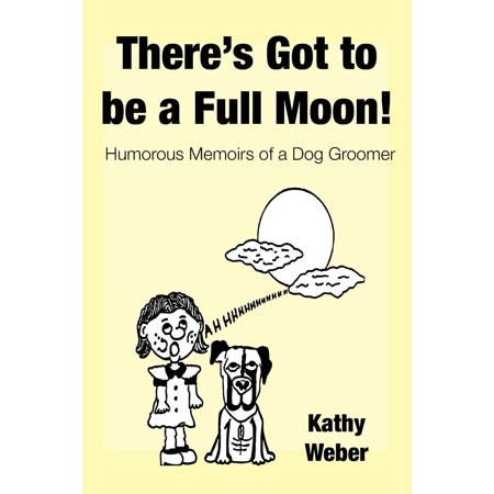 There's Got to Be a Full Moon!: Humorous Memoirs of a Dog Groomer - Is There A Full Moon On Halloween