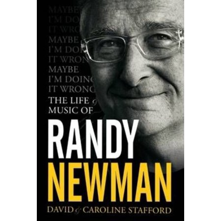 Maybe Im Doing It Wrong  The Life   Times Of Randy Newman  Hardcover