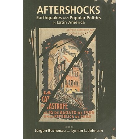 Aftershocks : Earthquakes and Popular Politics in Latin - Earthquake Aftershock