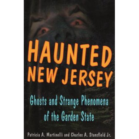 Haunted New Jersey : Ghosts and Strange Phenomena of the Garden State