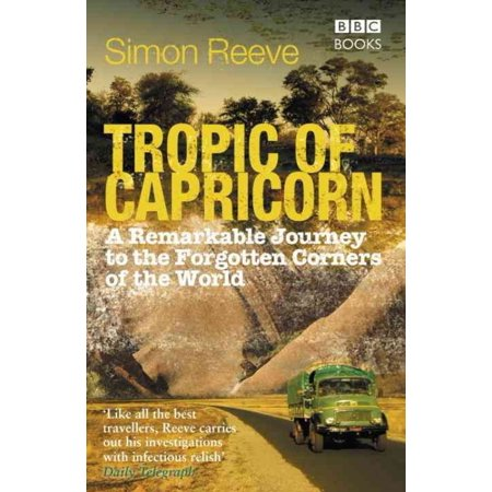 Tropic Of Capricorn  A Remarkable Journey To The Forgotten Corners Of The World
