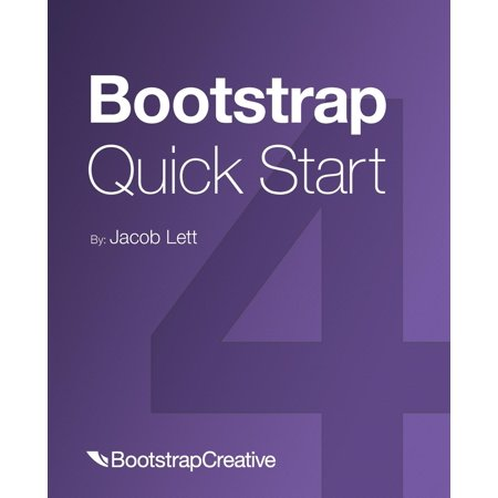 Bootstrap 4 Quick Start: Bootstrap 4 Quick Start: A Beginner's Guide to Building Responsive Layouts with Bootstrap 4 (Asp Net Mvc 4 Bootstrap Layout Template)