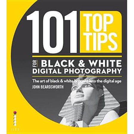 101 Top Tips for Black & White Digital Photography - eBook Black White Photography Digital Age