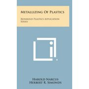 Metallizing of Plastics : Reinhold Plastics Application Series