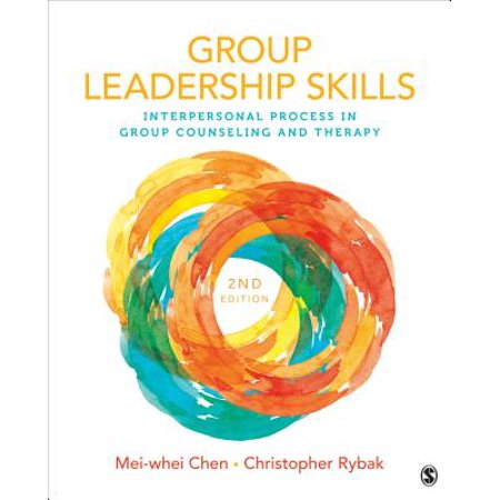 Group Leadership Skills : Interpersonal Process in Group Counseling and