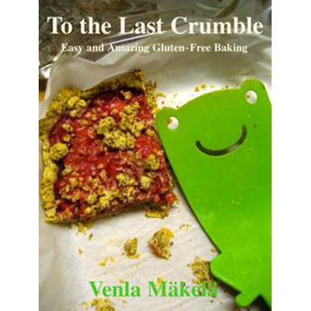 To the Last Crumble: Easy and Amazing Gluten-Free Baking - eBook - Baked Apple Crumble