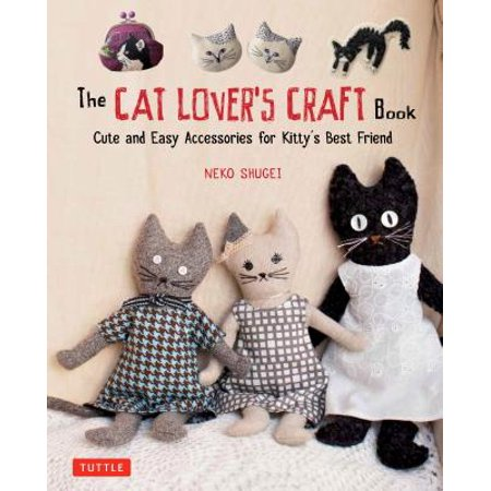 The Cat Lover's Craft Book : Cute and Easy Accessories for Kitty's Best (Holly Hobbie And Friends Best Friends Forever)