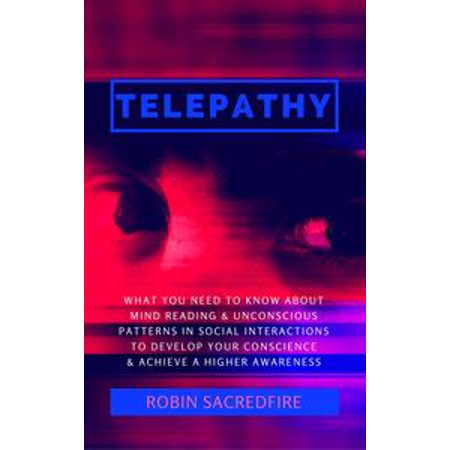 - Telepathy: What You Need to Know about Mind Reading and Unconscious Patterns in Social Interactions, to Develop Your Conscience and Achieve a Higher Awareness - eBook