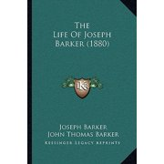 The Life of Joseph Barker (1880) the Life of Joseph Barker (1880)